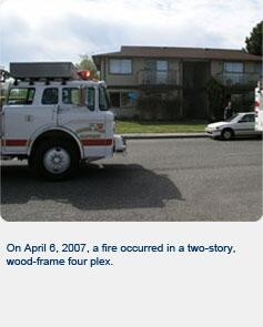 On April 6, 2007, a fire occurred in a two-story, wood-framed four plex.
