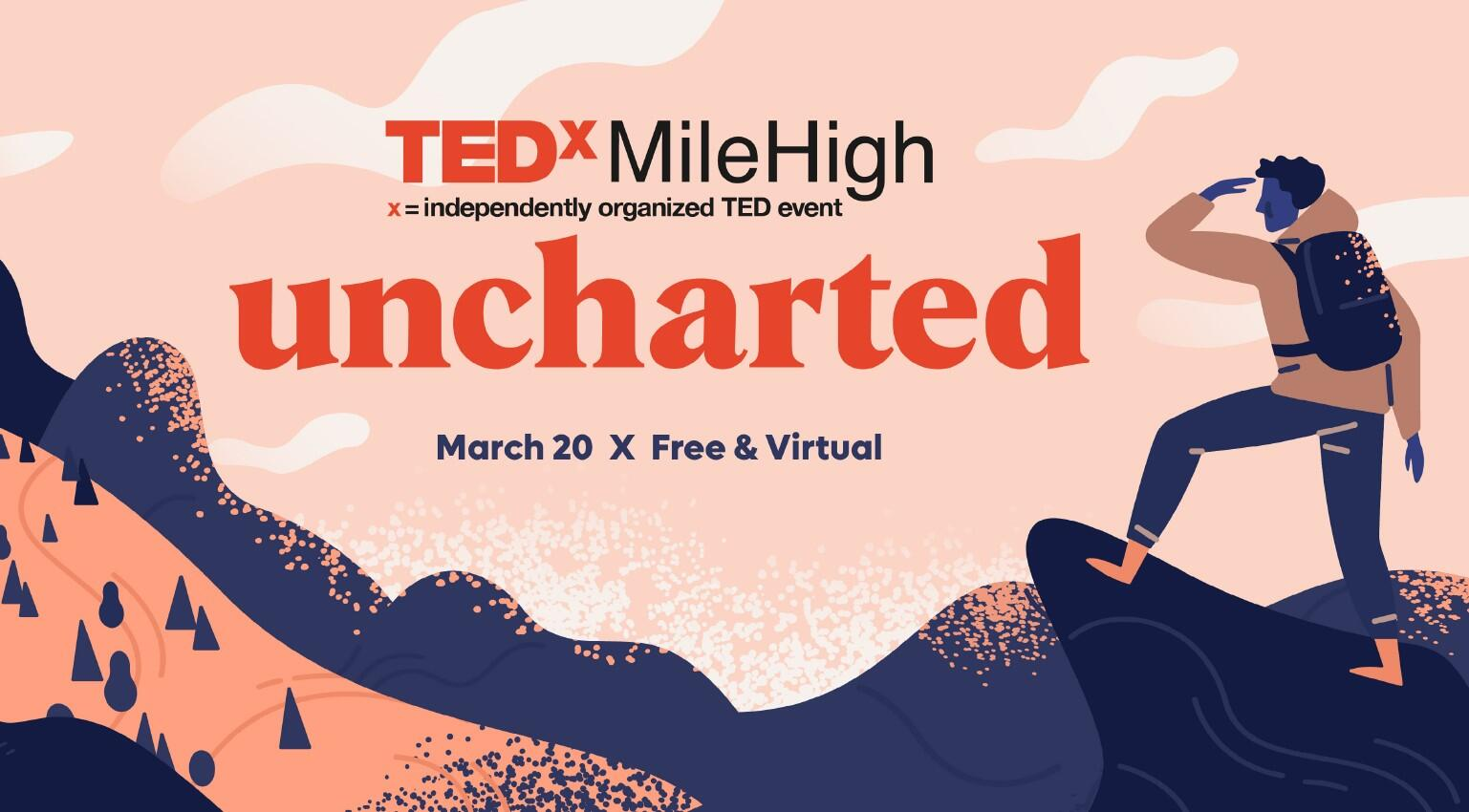 "graphic of a map atop a mountain looking across a valley to another mountain, text ""TEDx Mile High, x = Independently organized TED event.  Uncharted, March 20 Free and Virtual"""